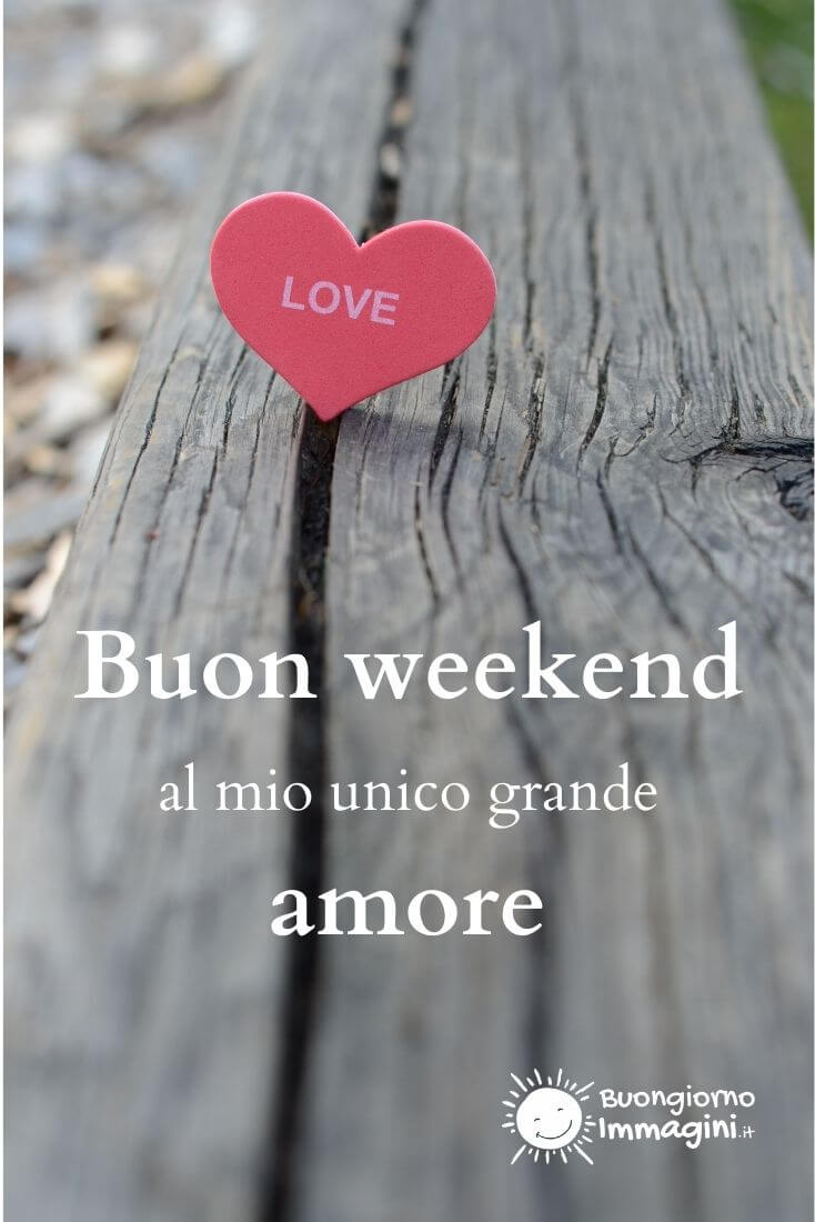 buon weekend amore mio